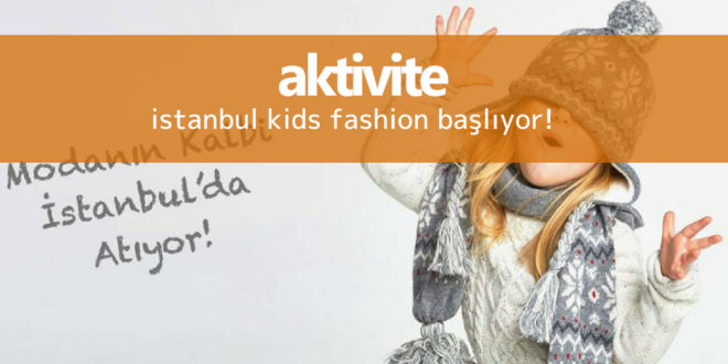 Çocuk Modası Mı? İstanbul Kids Fashion Fuarı'nda!