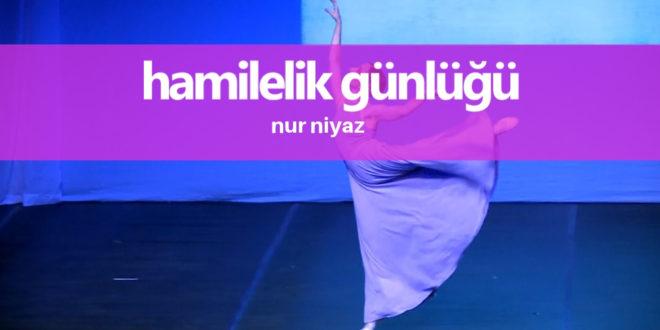 Nur Niyaz'ın Hamilelik Günlüğü: 1. Trimester